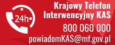 Krajowy Telefon Interwencyjny KAS - 800-060-000 - e-mail: powiadomKAS@mf.gov.pl